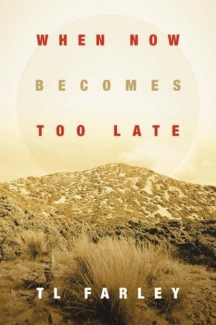 When Now Becomes Too Late  by  T.L. Farley