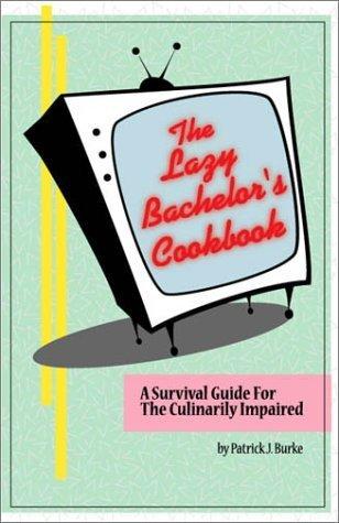The Lazy Bachelors Cookbook Patrick J. Burke