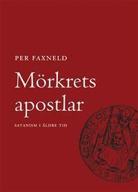 Mörkrets Apostlar: Satanism i Äldre Tid  by  Per Faxneld