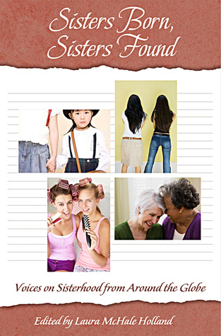 Sisters Born, Sisters Found: A Diversity of Voices on Sisterhood  by  Laura McHale Holland