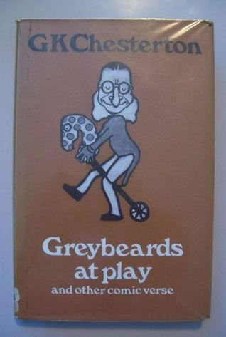 Greybeards At Play, And Other Comic Verse G.K. Chesterton