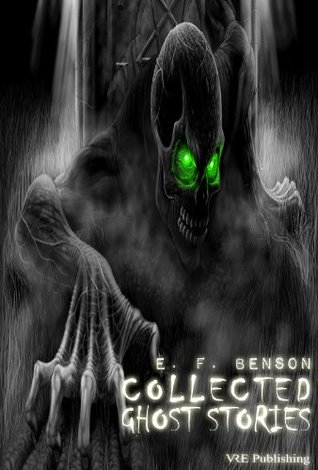 E.F. Benson: Collected Ghost Stories  by  E.F. Benson