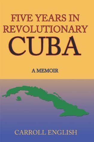 FIVE YEARS IN REVOLUTIONARY CUBA: A MEMOIR  by  Carroll English