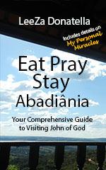 Eat Pray Stay: Abadiania  by  Leeza Donatella