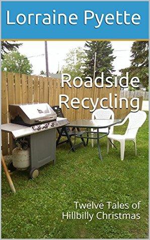 Roadside Recycling: Twelve Tales of Hillbilly Christmas  by  Lorraine Pyette