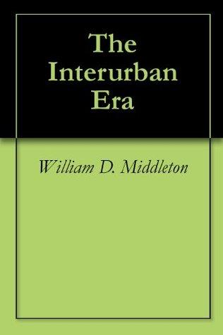 The Interurban Era William D. Middleton