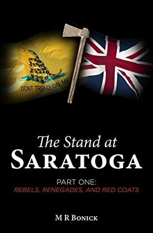Rebels, Renegades, and Red Coats (The Stand at Saratoga #1) M.R. Bonick