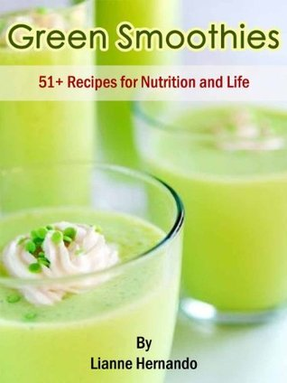 Green Smoothies: 51+ Recipes for Nutrition and Life Lianne Hernando
