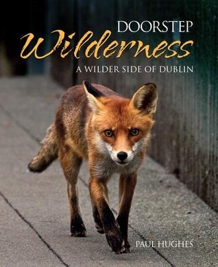 Doorstep Wilderness - A Wilder Side of Dublin  by  Paul Hughes