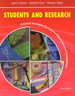 Students and Research: Practical Strategies for Science Classrooms and Competitions Julia H. Cothron