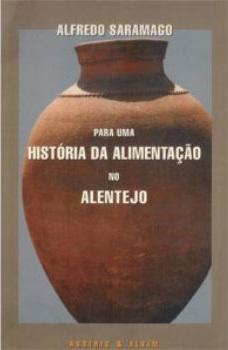 Para uma História da Alimentação no Alentejo  by  Alfredo Saramago