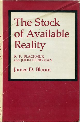 The Stock Of Available Reality: R. P. Blackmur And John Berryman  by  James D. Bloom