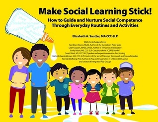 Make Social Learning Stick! How to Guide and Nurture Social Competence Through Everyday Routines and Activities  by  Elizabeth Sautter