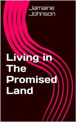Living In The Promised Land  by  Jamaine Johnson