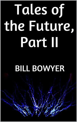 Tales of the Future, Part II  by  Bill Bowyer