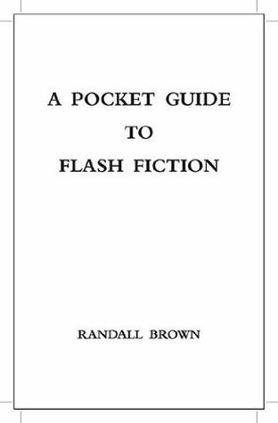 A Pocket Guide to Flash Fiction Randall Brown