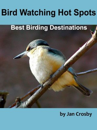 Bird Watching Hot Spots: Guide to the Worlds Best Birding Locations  by  Jan Crosby