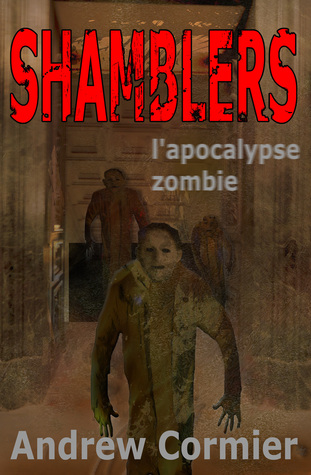 Shamblers: lapocalypse zombie  by  Andrew Cormier