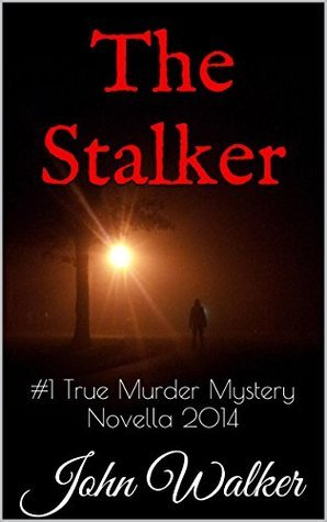 The Stalker: #1 True Murder Mystery Novella 2014  by  John Walker