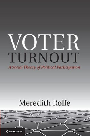 Voter Turnout (Political Economy of Institutions and Decisions) Meredith Rolfe