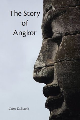 The Story of Angkor Jame DiBiasio