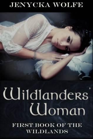 Wildlanders Woman (Wildlanders, #1) Jenycka Wolfe