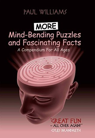 More Mind-Bending Puzzles and Fascinating Facts: A compendium for all ages Paul Williams