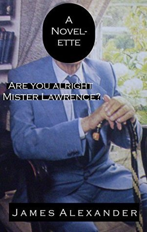 Are You Alright Mister Lawrence? James Alexander