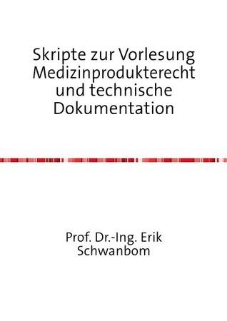 Skripte zur Vorlesung  Medizinprodukterecht und technische Dokumentation  by  Erik Schwanbom