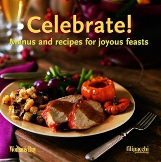 Celebrate!: Menus and Recipes for Joyous Feasts  by  Womans Day Magazine