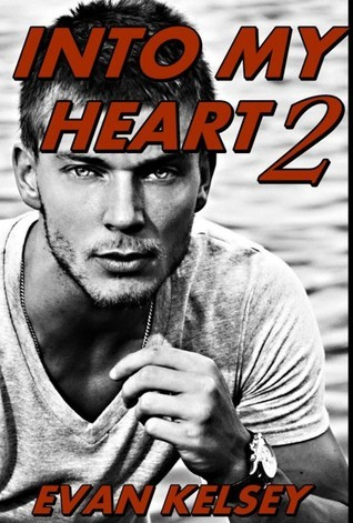 Into My Heart 2 (Into My Heart, #2)  by  Evan Kelsey
