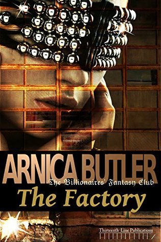 The Factory (The Billionaires Fantasy Club Book 2) Arnica Butler