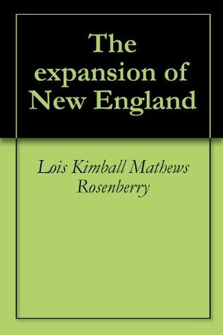 The expansion of New England  by  Lois Kimball Mathews Rosenberry