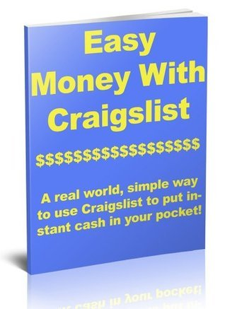 Easy Money On Craigslist: A Real World Guide To Make Money With Craigslist To Put Instant Cash In Your Pocket: A step-by-step method to make money Craigslist and put extra CASH into your pocket. Zachary Ninteman