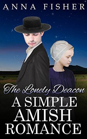 The Lonely Deacon - A Simple Amish Romance Anna Fisher