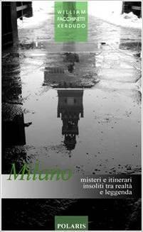Milano. Misteri e itinerari insoliti tra realtà e leggenda William Facchinetti Kerdudo