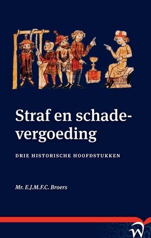 Straf en schadevergoeding. Drie historische hoofdstukken  by  Erik-Jan Broers