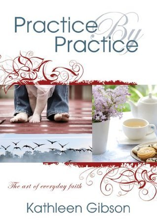 Practice By Practice: The art of everyday faith (The Preacher and Me Book 1) Kathleen Gibson