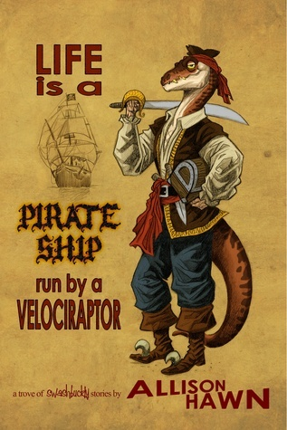 Life is a Pirate Ship Run a Velociraptor by Allison Hawn