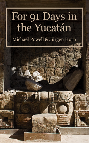 For 91 Days In The Yucatan  by  Michael   Powell
