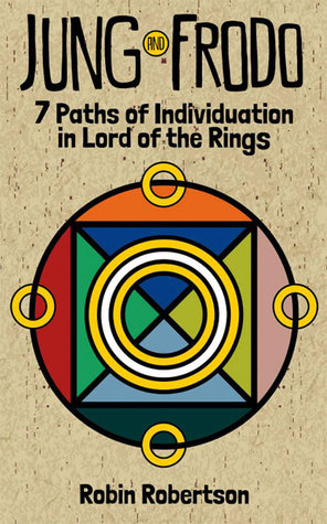 Jung and Frodo: 7 Paths of Individuation in Lord of the Rings Robin  Robertson
