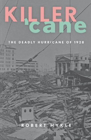 Killer Cane: The Deadly Hurricane of 1928  by  Robert Mykle