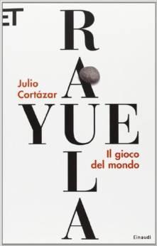 Rayuela. Il gioco del mondo Julio Cortázar