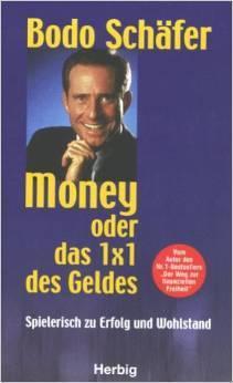 Money oder Das 1x1 des Geldes. Spielerisch zu Erfolg und Wohlstand Bodo Schäfer