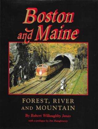 Boston and Maine: Forest, River, and Mountain  by  Robert Willoughby Jones