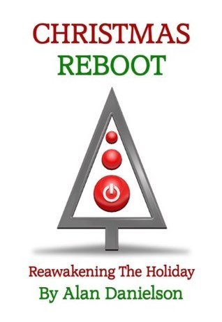Christmas Reboot: Reawakening the Holiday  by  Alan Danielson