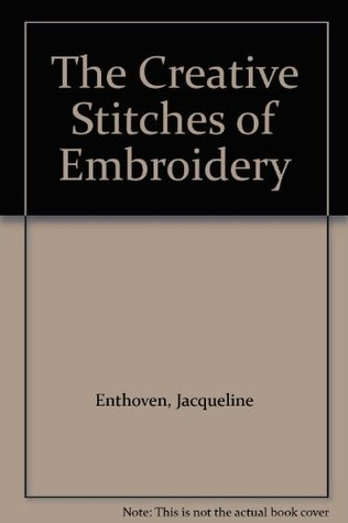 Stitches of Creative Embroidery Jacqueline Enthoven