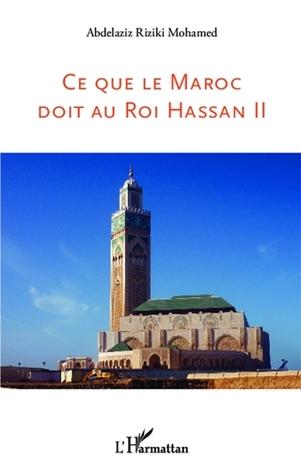 Ce que le Maroc doit au roi Hassan II Abdelaziz Riziki Mohamed