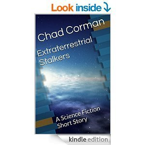 Extraterrestrial Stalkers: A Science Fiction Short Story  by  Chad Corman