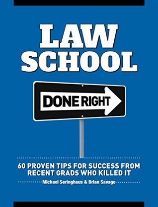 Law School Done Right: 60 Proven Tips for Success from Recent Grads Who Killed It  by  Michael Seringhaus